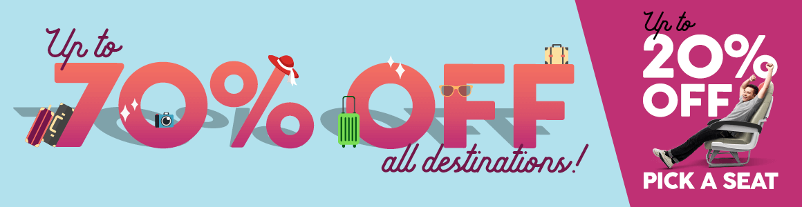 up to 70% off base fares for all destinations with additional up to 20% off when you Pick A Seat